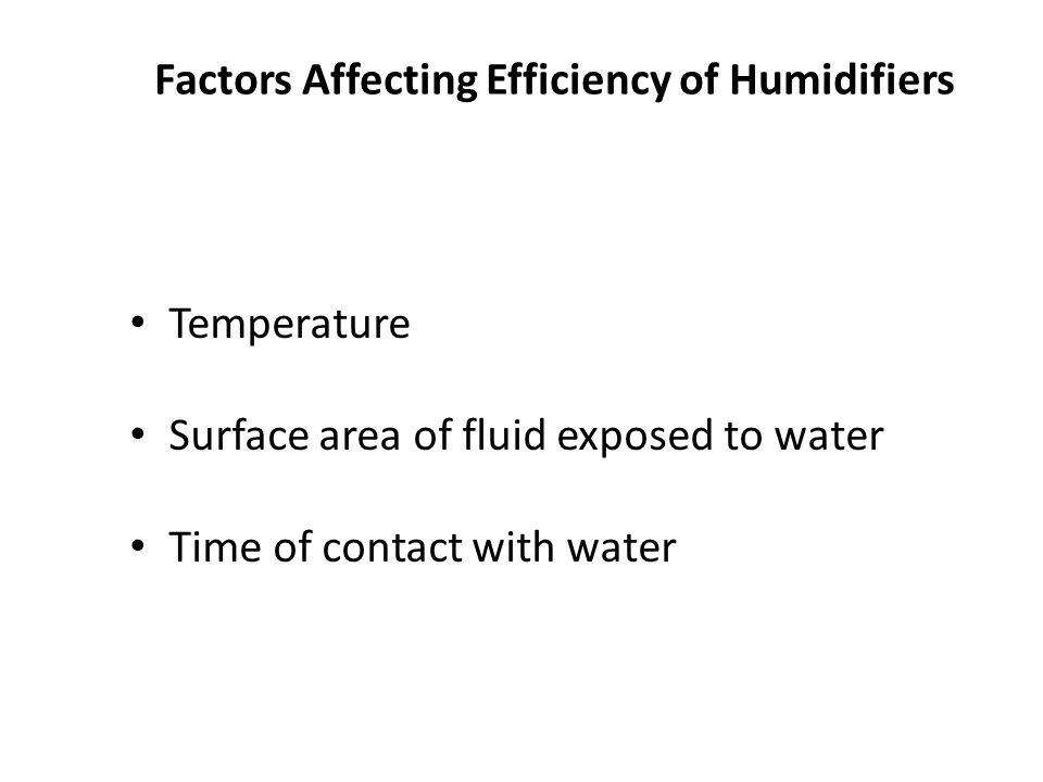 Factors Affecting Efficiency of Humidifiers Temperature Surface area of fluid exposed to water Time of contact with water