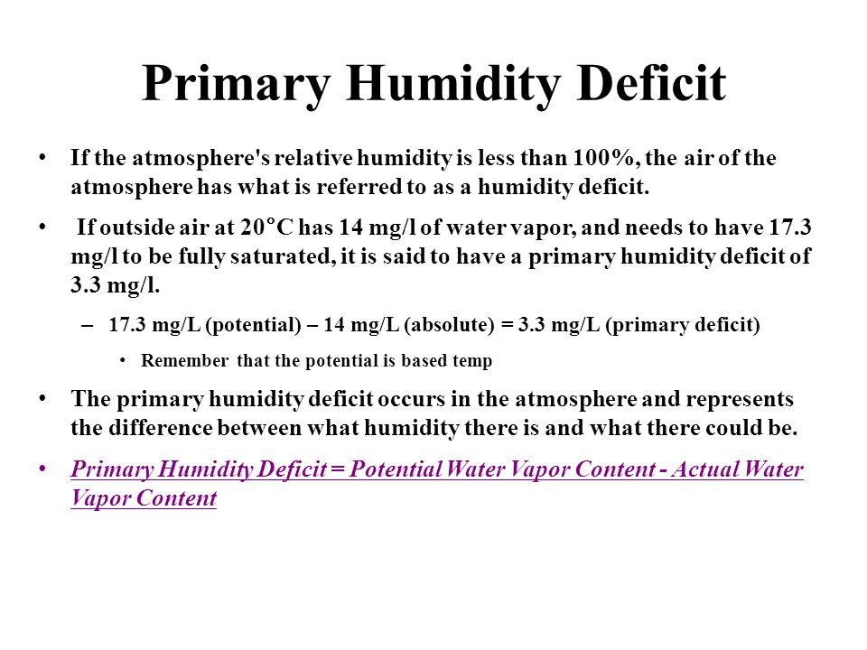 Primary Humidity Deficit If the atmosphere s relative humidity is less than 100%, the air of the atmosphere has what is referred to as a humidity deficit.