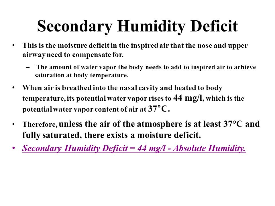 Secondary Humidity Deficit This is the moisture deficit in the inspired air that the nose and upper airway need to compensate for.