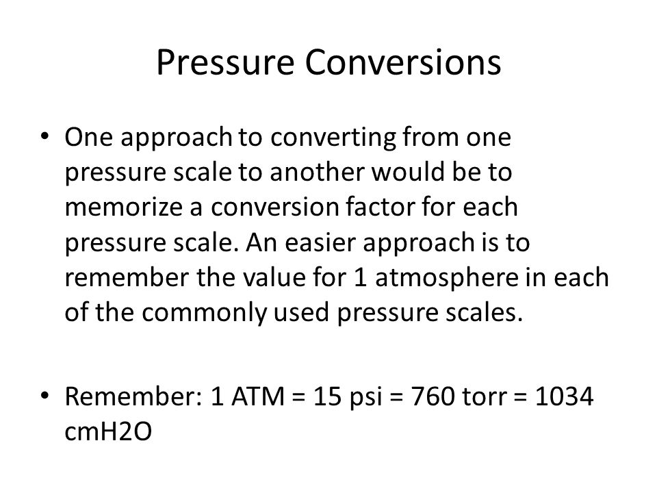 Pressure Conversions One approach to converting from one pressure scale to another would be to memorize a conversion factor for each pressure scale.