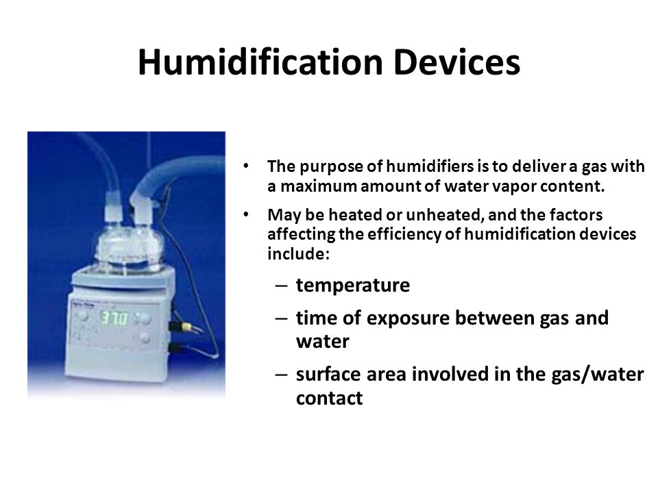 Humidification Devices The purpose of humidifiers is to deliver a gas with a maximum amount of water vapor content.