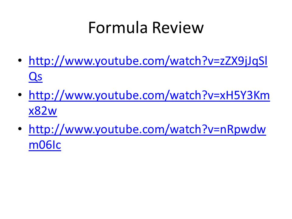 Formula Review http://www.youtube.com/watch?v=zZX9jJqSl Qs http://www.youtube.com/watch?v=zZX9jJqSl Qs http://www.youtube.com/watch?v=xH5Y3Km x82w http://www.youtube.com/watch?v=xH5Y3Km x82w http://www.youtube.com/watch?v=nRpwdw m06Ic http://www.youtube.com/watch?v=nRpwdw m06Ic