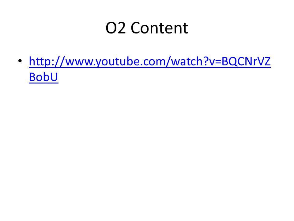 O2 Content http://www.youtube.com/watch?v=BQCNrVZ BobU http://www.youtube.com/watch?v=BQCNrVZ BobU