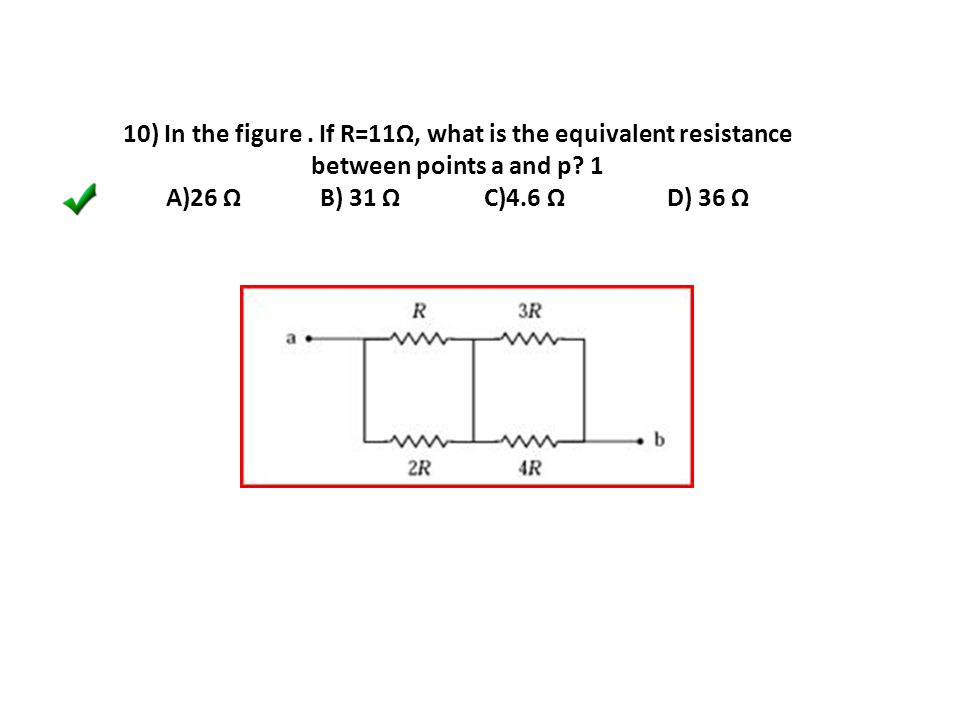 10) In the figure. If R=11Ω, what is the equivalent resistance between points a and p.