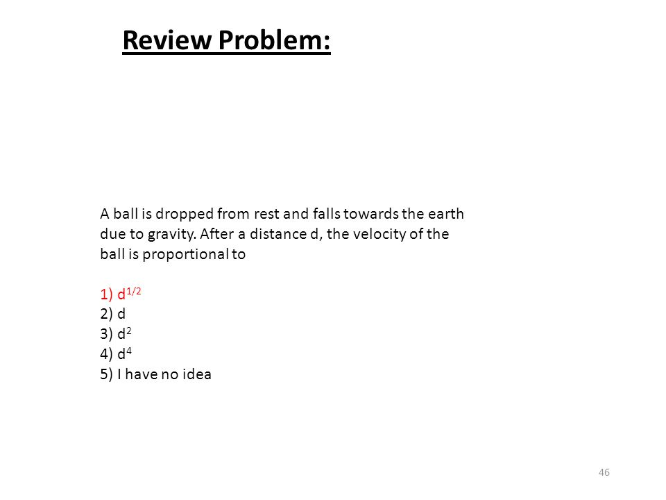 46 Review Problem: A ball is dropped from rest and falls towards the earth due to gravity.