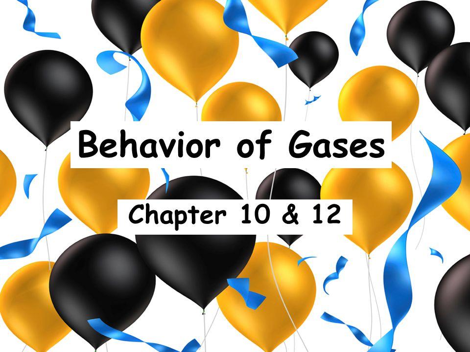 Behavior of Gases Chapter 10 & 12