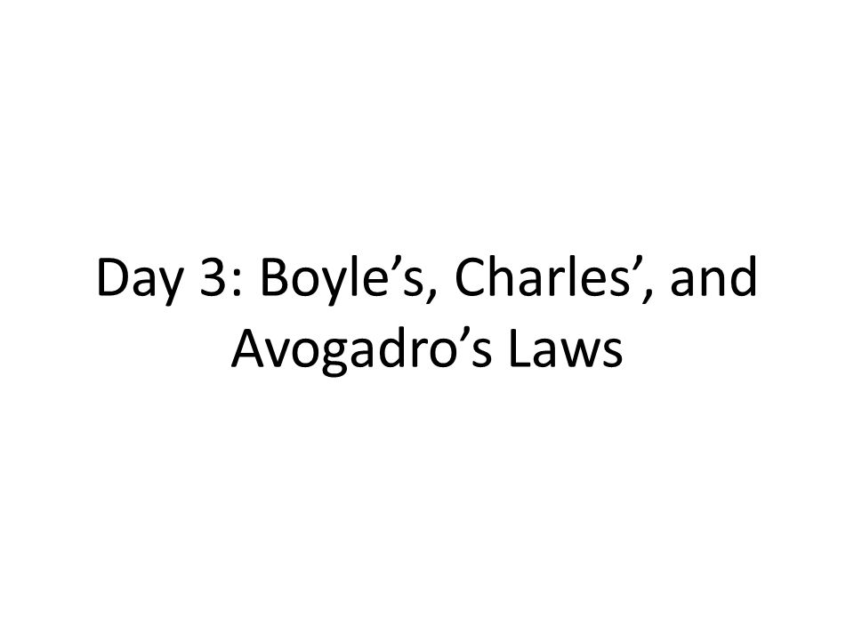 Day 3: Boyle's, Charles', and Avogadro's Laws