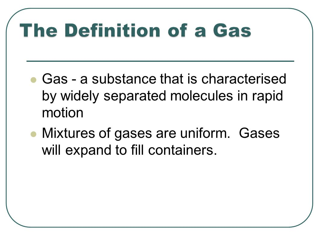 Gas - a substance that is characterised by widely separated molecules in rapid motion Mixtures of gases are uniform.