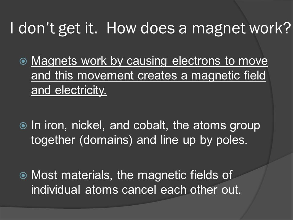 I don't get it. How does a magnet work.