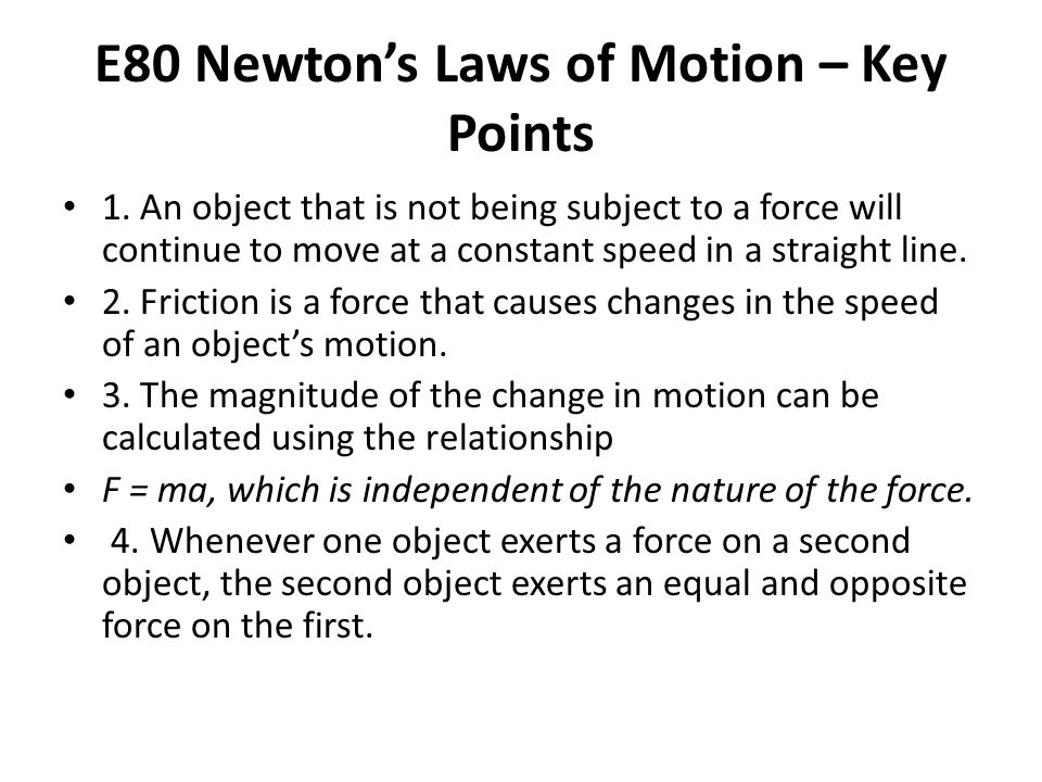 E80 Newton's Laws of Motion – Key Points 1. An object that is not being subject to a force will continue to move at a constant speed in a straight lin