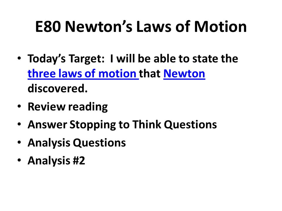 E80 Newton's Laws of Motion Today's Target: I will be able to state the three laws of motion that Newton discovered. three laws of motion Newton Revie
