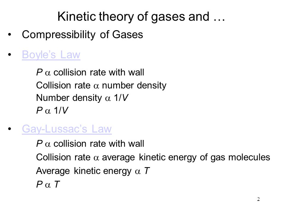 2 Kinetic theory of gases and … Compressibility of Gases Boyle's Law P  collision rate with wall Collision rate  number density Number density  1/V