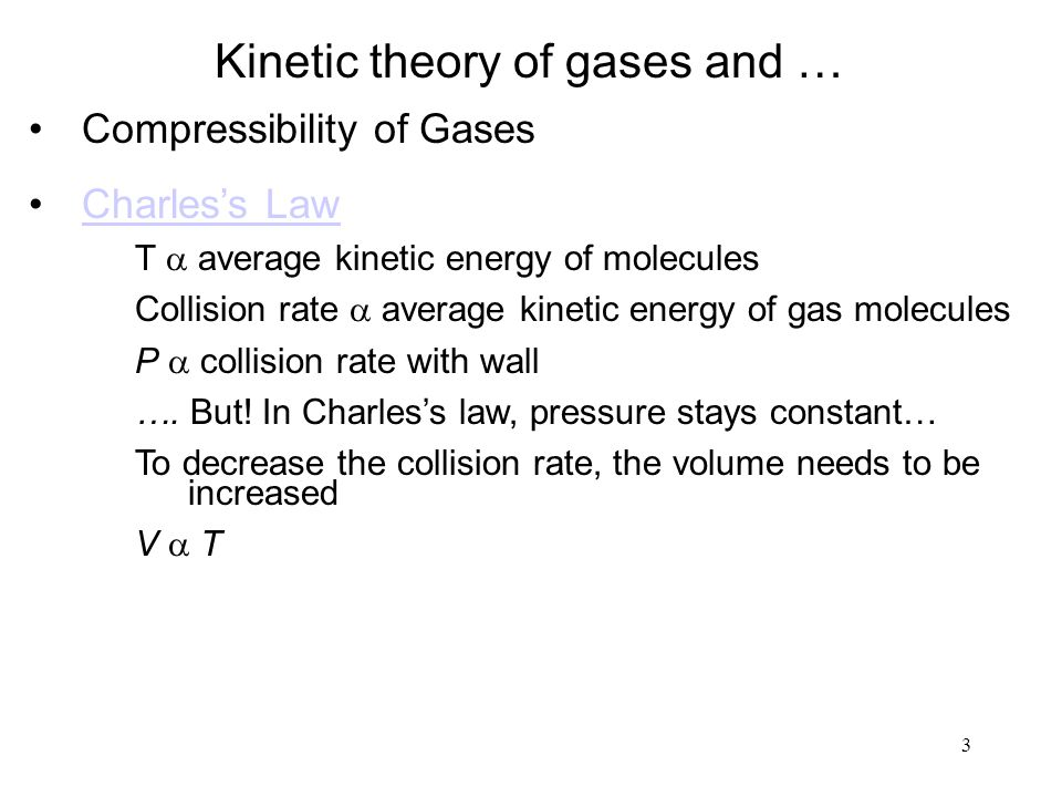 3 Kinetic theory of gases and … Compressibility of Gases Charles's Law T  average kinetic energy of molecules Collision rate  average kinetic energy