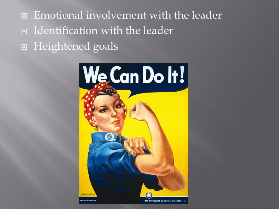  Emotional involvement with the leader  Identification with the leader  Heightened goals