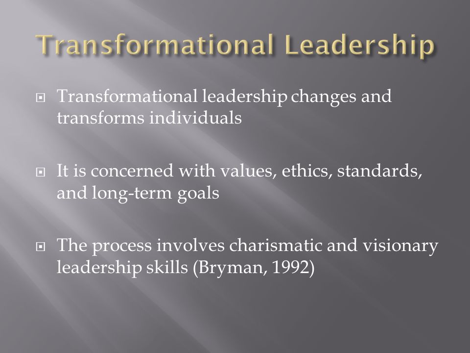  Transformational leadership changes and transforms individuals  It is concerned with values, ethics, standards, and long-term goals  The process i