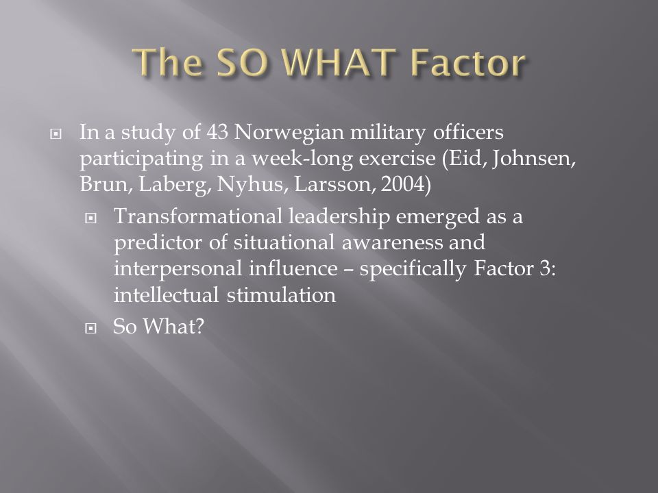  In a study of 43 Norwegian military officers participating in a week-long exercise (Eid, Johnsen, Brun, Laberg, Nyhus, Larsson, 2004)  Transformati