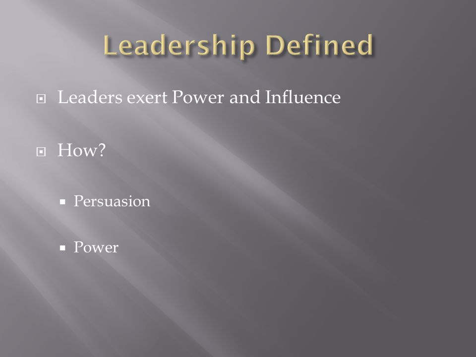  Leaders exert Power and Influence  How?  Persuasion  Power