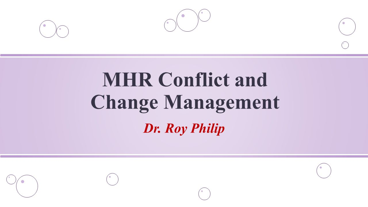Dr. Roy Philip MHR Conflict and Change Management
