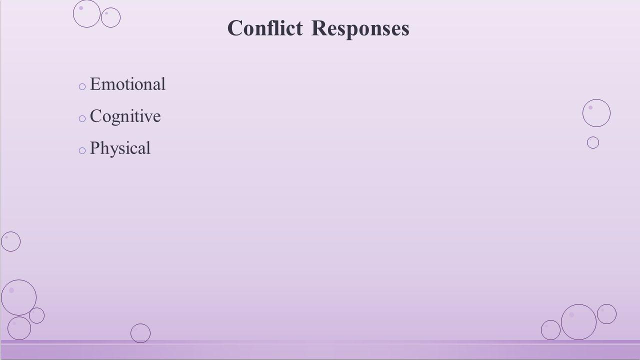 Conflict Responses o Emotional o Cognitive o Physical