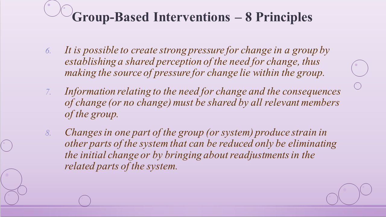 Group-Based Interventions – 8 Principles 6. It is possible to create strong pressure for change in a group by establishing a shared perception of the