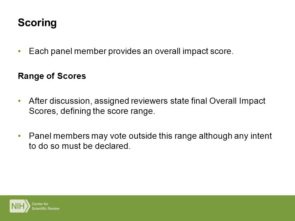 Each panel member provides an overall impact score. Range of Scores After discussion, assigned reviewers state final Overall Impact Scores, defining t