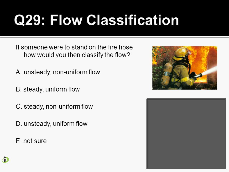 If someone were to stand on the fire hose how would you then classify the flow.