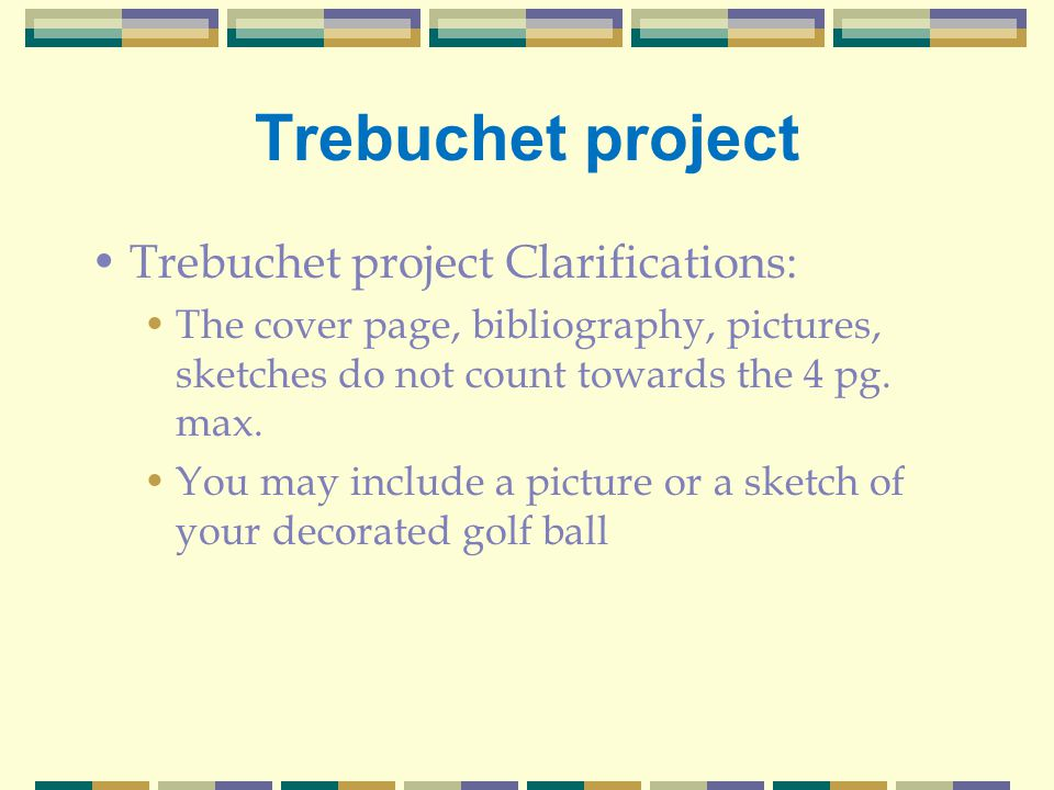 Trebuchet project Trebuchet project Clarifications: The cover page, bibliography, pictures, sketches do not count towards the 4 pg.