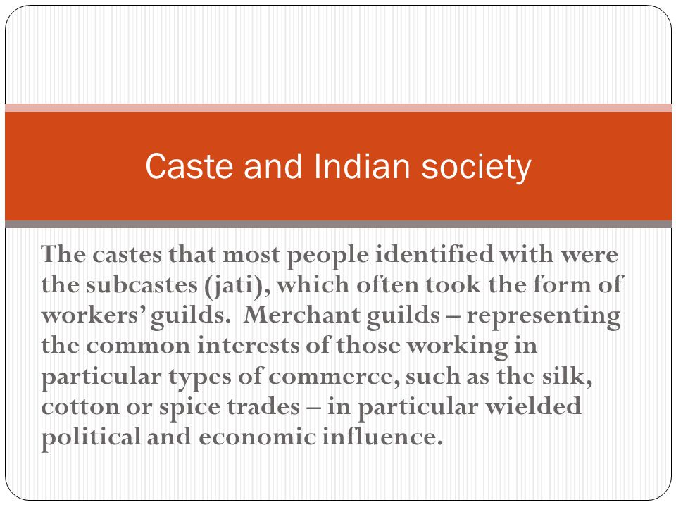 The castes that most people identified with were the subcastes (jati), which often took the form of workers' guilds.