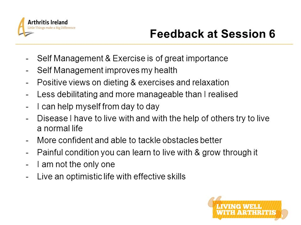 Feedback at Session 6 -Self Management & Exercise is of great importance -Self Management improves my health -Positive views on dieting & exercises an