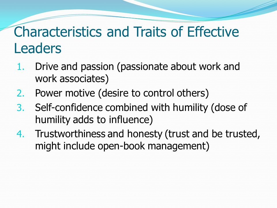 Characteristics and Traits of Effective Leaders 1.