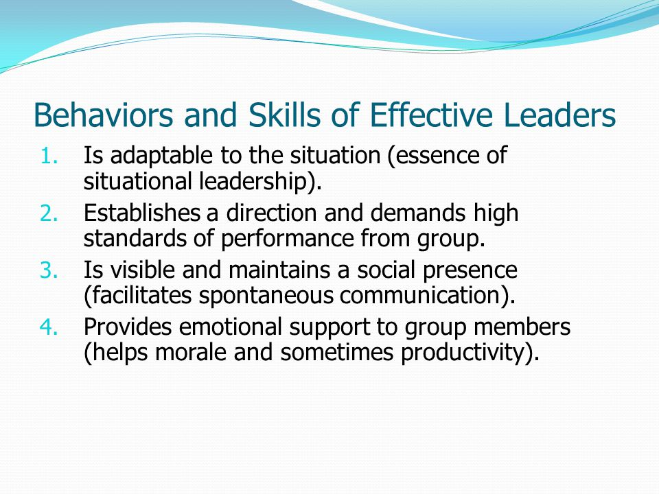 Behaviors and Skills of Effective Leaders 1.