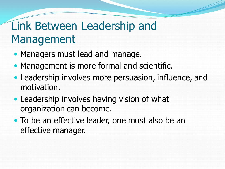 Link Between Leadership and Management Managers must lead and manage.