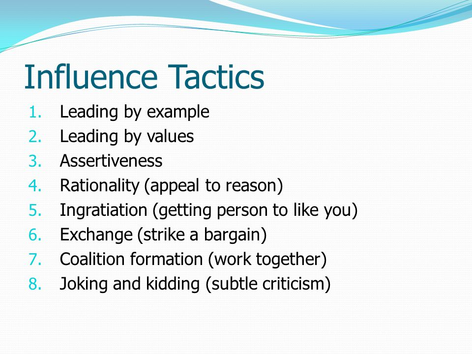 Influence Tactics 1. Leading by example 2. Leading by values 3.