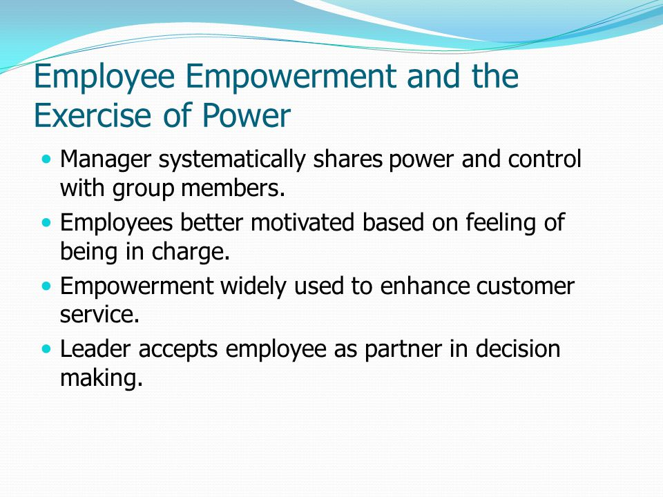 Employee Empowerment and the Exercise of Power Manager systematically shares power and control with group members.