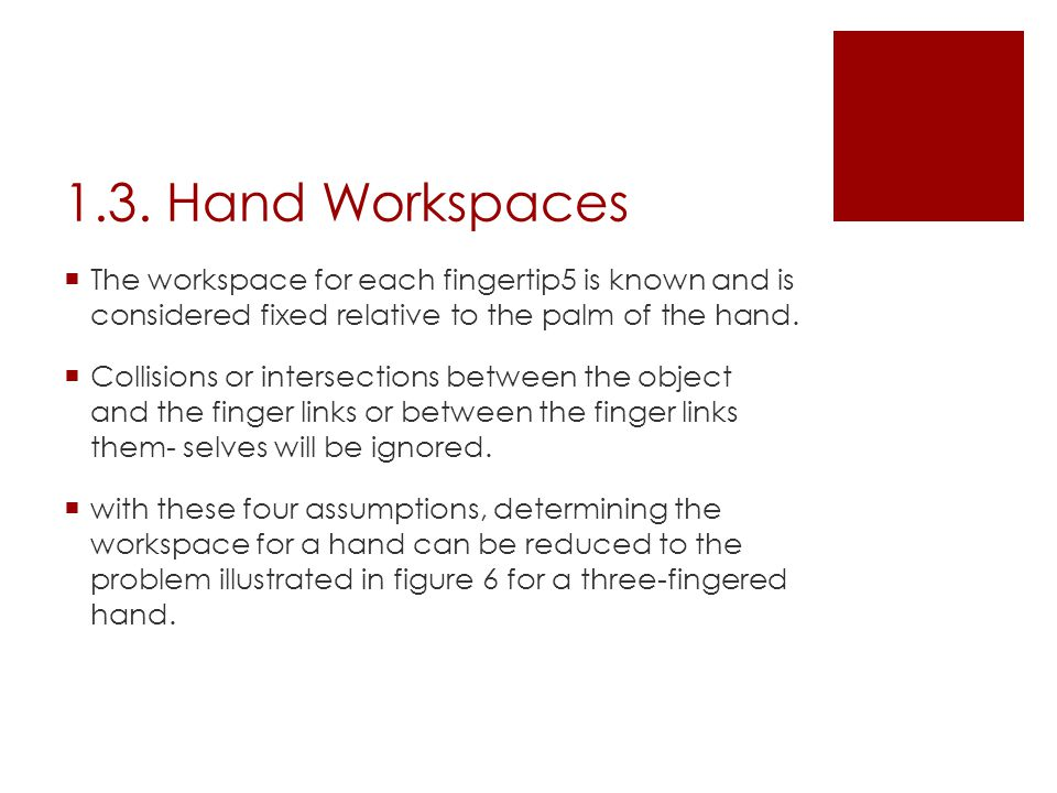1.3. Hand Workspaces  The workspace for each fingertip5 is known and is considered fixed relative to the palm of the hand.  Collisions or intersecti