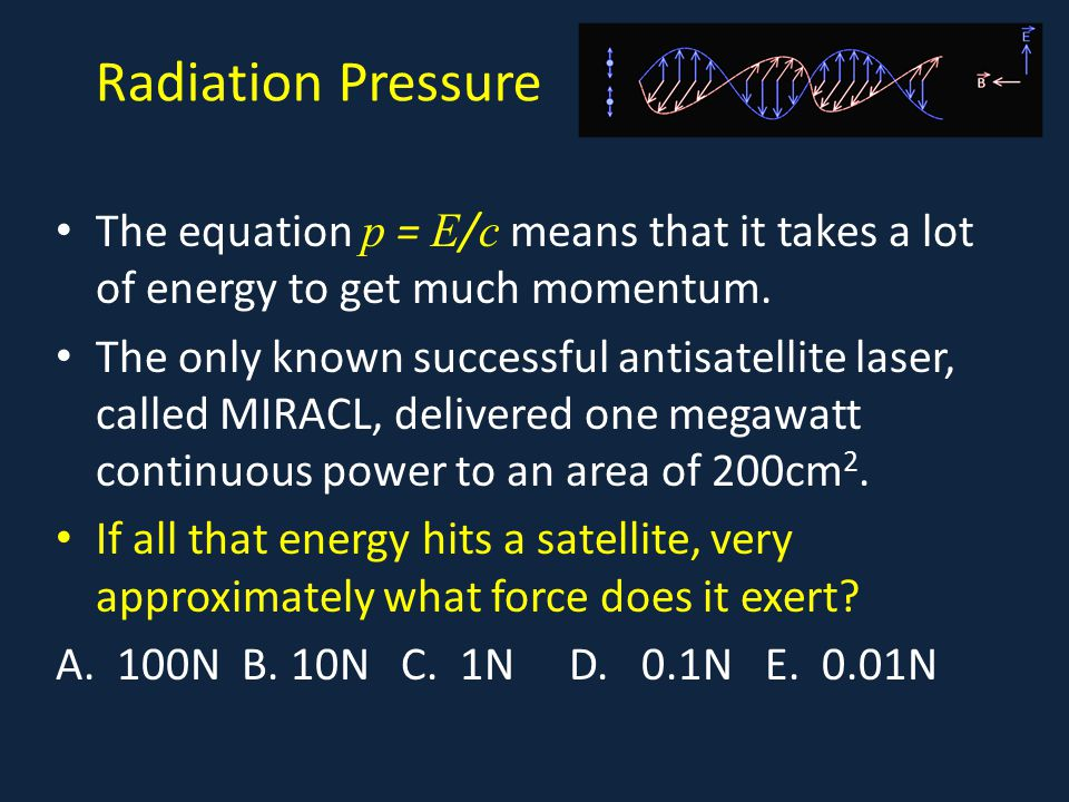 Radiation Pressure The equation p = E / c means that it takes a lot of energy to get much momentum.