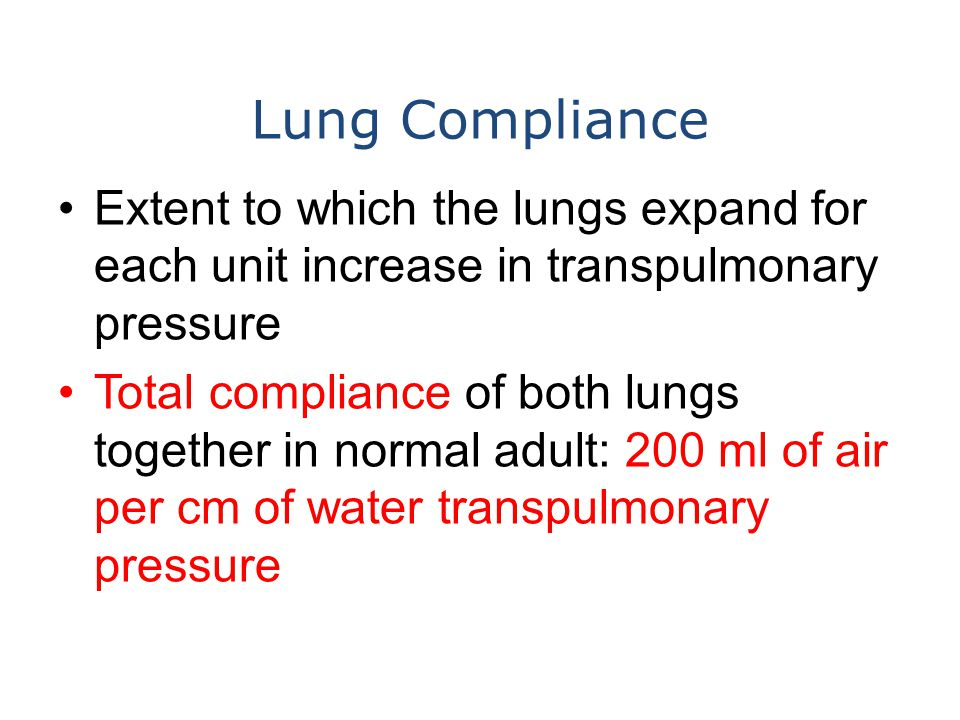 Lung Compliance Extent to which the lungs expand for each unit increase in transpulmonary pressure Total compliance of both lungs together in normal a