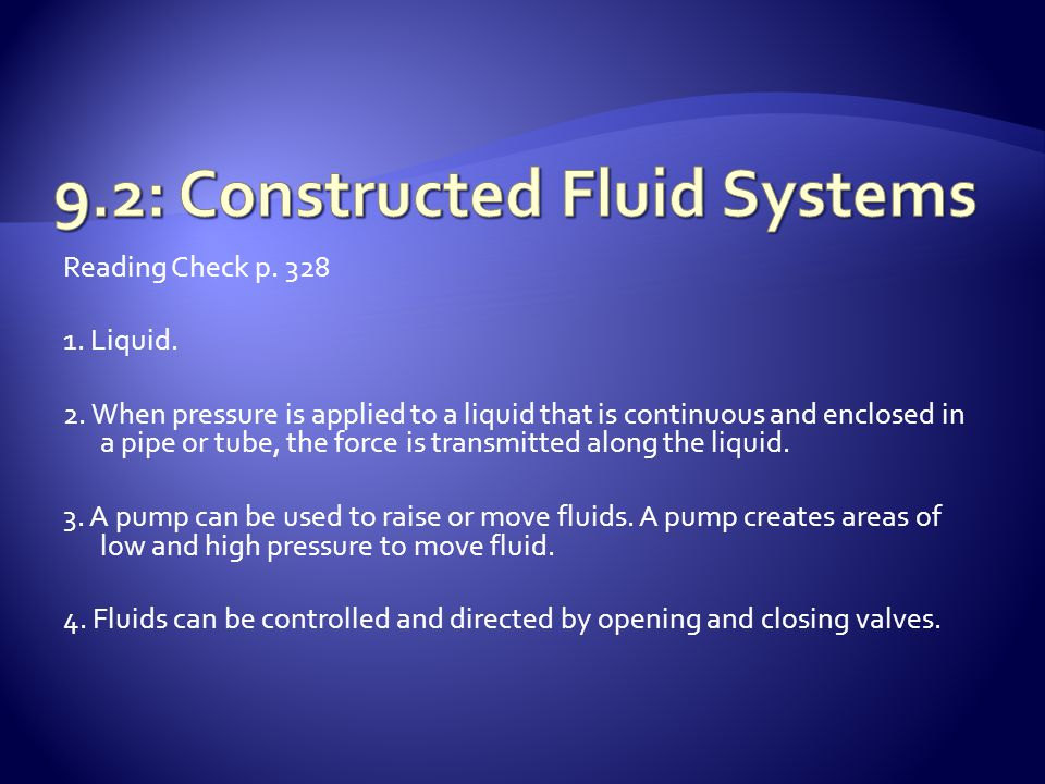 Reading Check p. 328 1. Liquid. 2. When pressure is applied to a liquid that is continuous and enclosed in a pipe or tube, the force is transmitted al