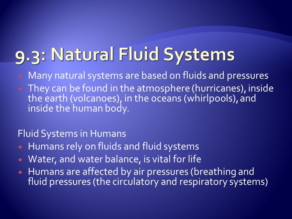  Many natural systems are based on fluids and pressures  They can be found in the atmosphere (hurricanes), inside the earth (volcanoes), in the ocea
