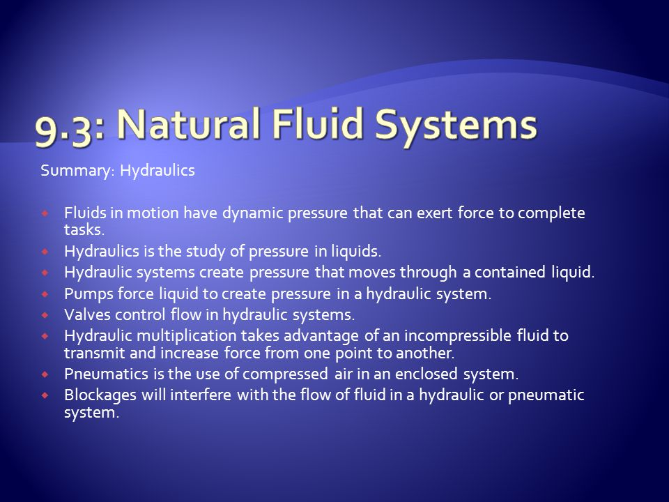 Summary: Hydraulics  Fluids in motion have dynamic pressure that can exert force to complete tasks.  Hydraulics is the study of pressure in liquids.