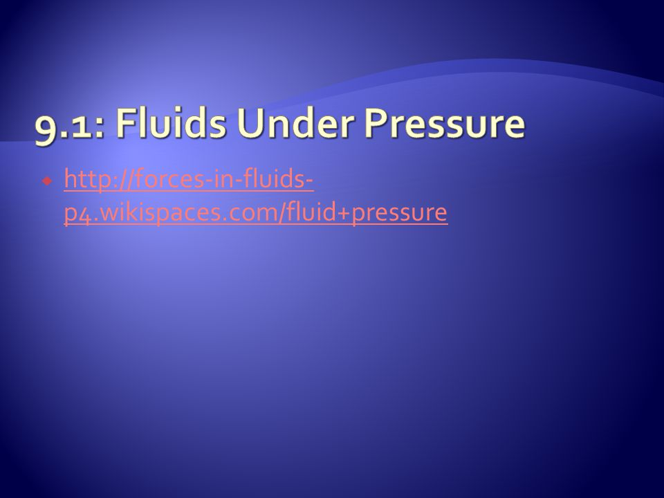 Fluid Pressure:  The pressure of all fluids (gas, liquid) increases with depth  Pressure at sea level = 101.3 kPa = 1 atm (atmosphere)  Every 10m in depth = 1 atm