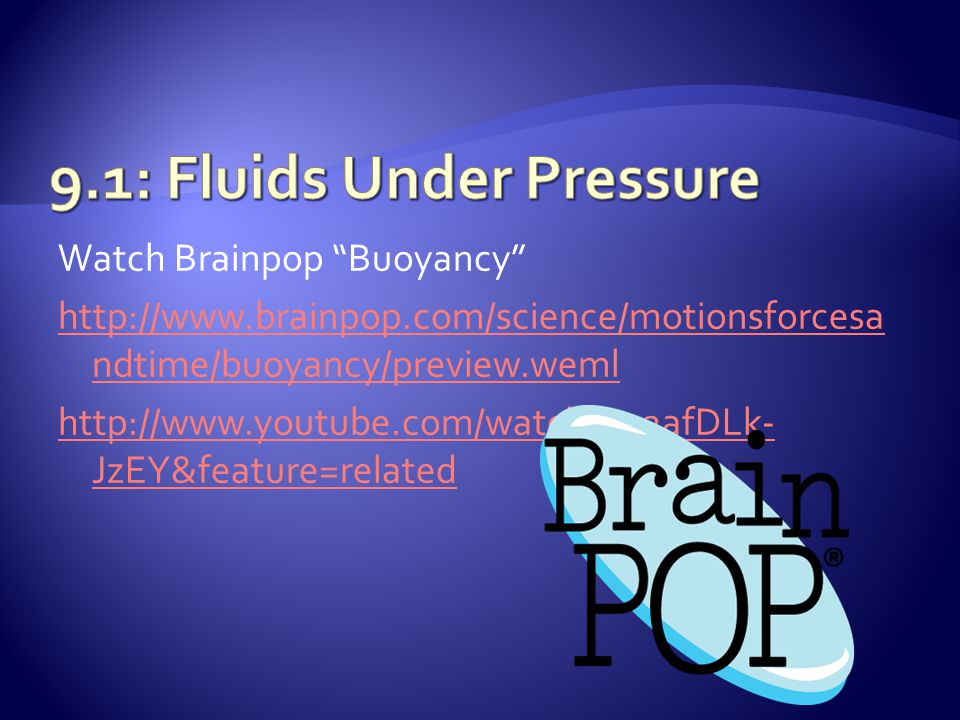 "Watch Brainpop ""Buoyancy"" http://www.brainpop.com/science/motionsforcesa ndtime/buoyancy/preview.weml http://www.youtube.com/watch?v=2afDLk- JzEY&feat"