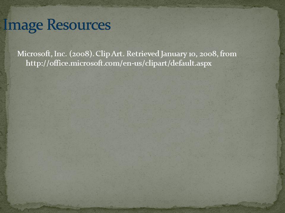 Microsoft, Inc. (2008). Clip Art. Retrieved January 10, 2008, from http://office.microsoft.com/en-us/clipart/default.aspx