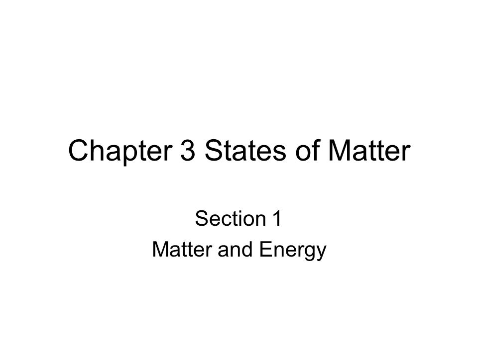 Chapter 3 States of Matter Section 1 Matter and Energy