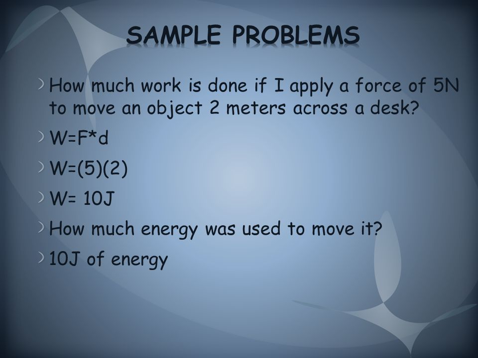 How much work is done if I apply a force of 5N to move an object 2 meters across a desk.