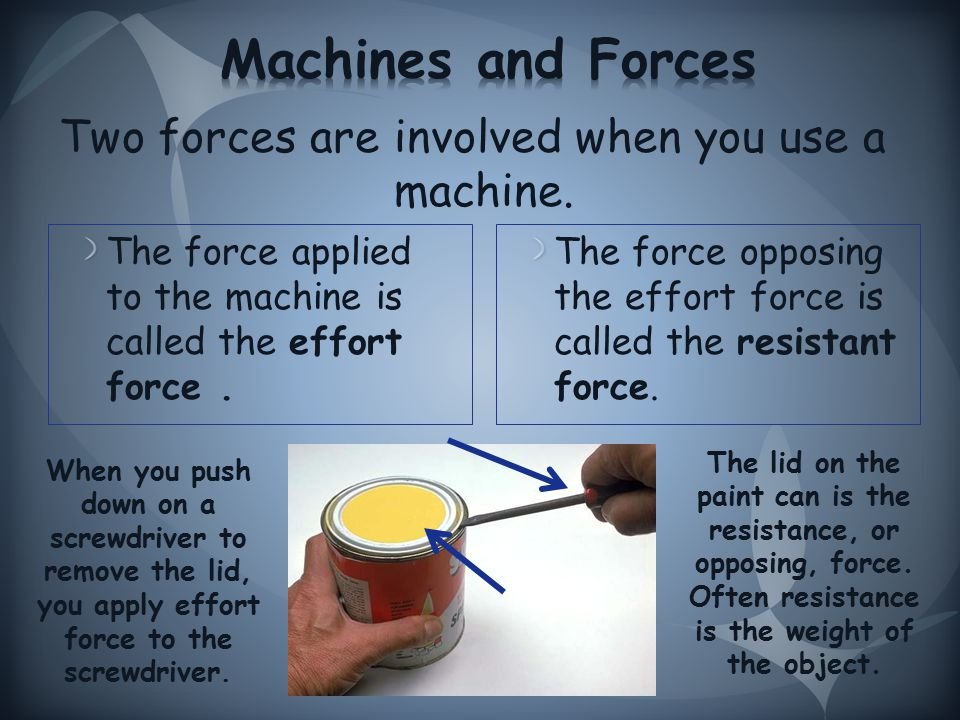 Two forces are involved when you use a machine.