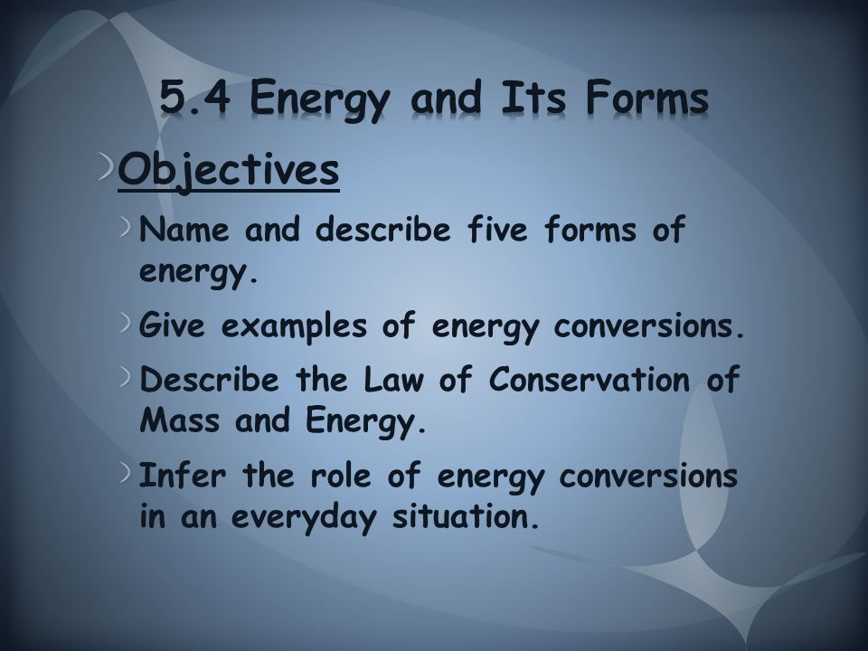 Objectives Name and describe five forms of energy.