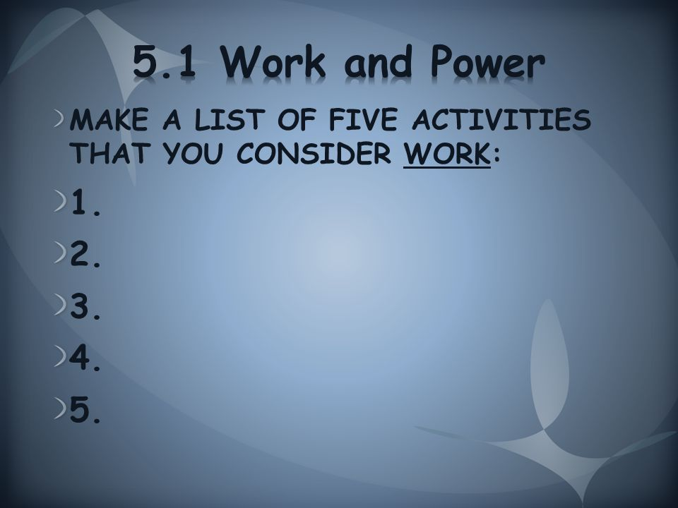 MAKE A LIST OF FIVE ACTIVITIES THAT YOU CONSIDER WORK: 1. 2. 3. 4. 5.