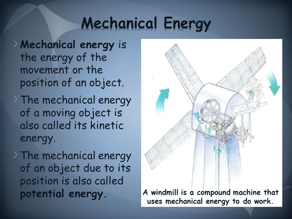 Mechanical energy is the energy of the movement or the position of an object.