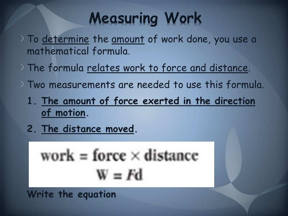 To determine the amount of work done, you use a mathematical formula.